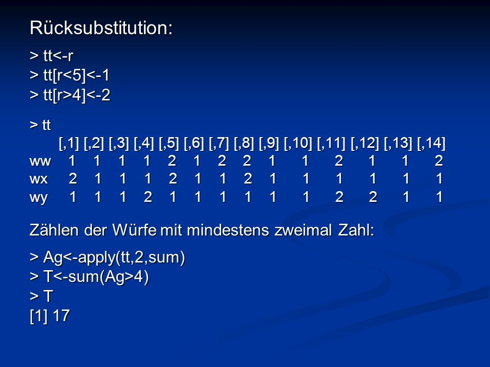 Rücksubstitution: > tt<-r > tt[r<5]<-1